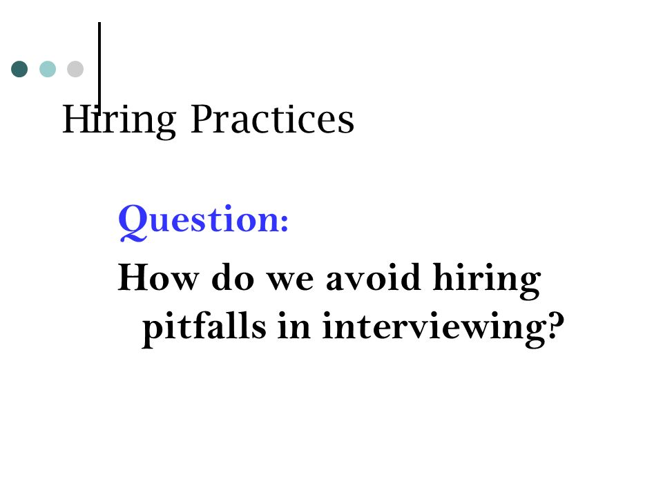 Hiring Practices Question: How do we avoid hiring pitfalls in interviewing