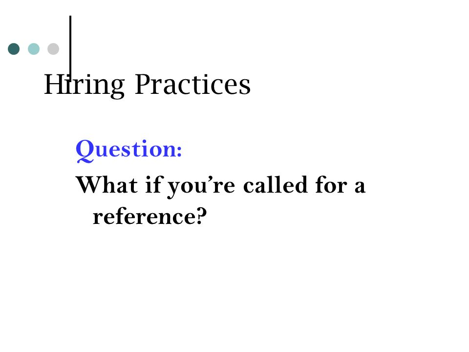 Hiring Practices Question: What if youre called for a reference?