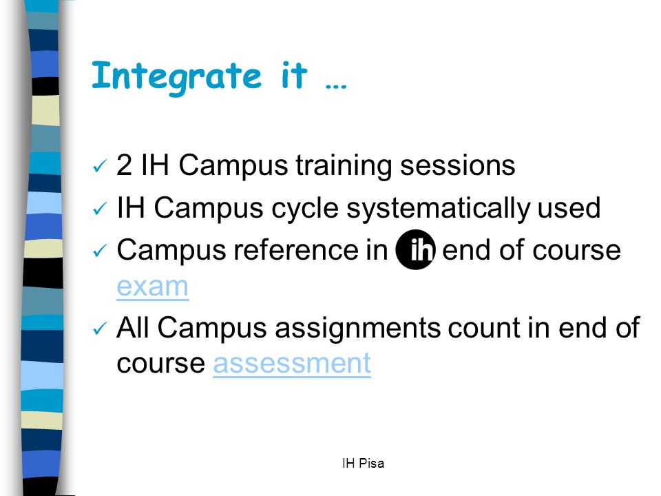 IH Pisa Integrating it – IH Pisa Campus cycle Campus work online work Teacher monitoring Contact lesson Campus Campus follow-up