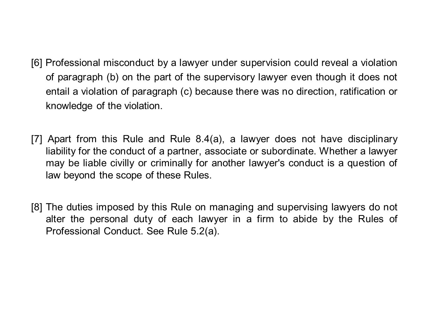 [6] Professional misconduct by a lawyer under supervision could reveal a violation of paragraph (b) on the part of the supervisory lawyer even though