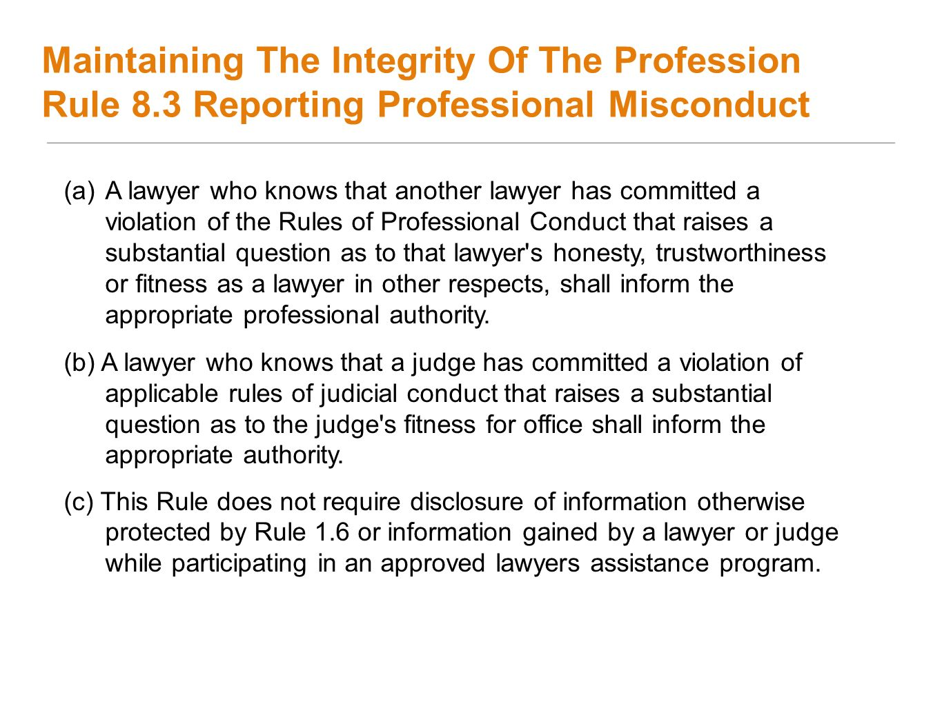 Maintaining The Integrity Of The Profession Rule 8.3 Reporting Professional Misconduct (a)A lawyer who knows that another lawyer has committed a viola