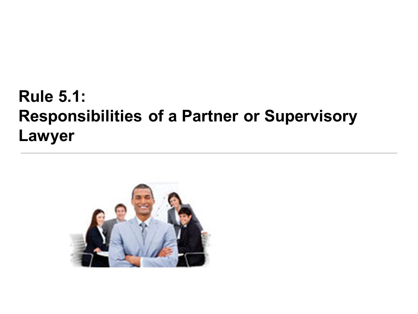 Rule 5.1: Responsibilities of a Partner or Supervisory Lawyer