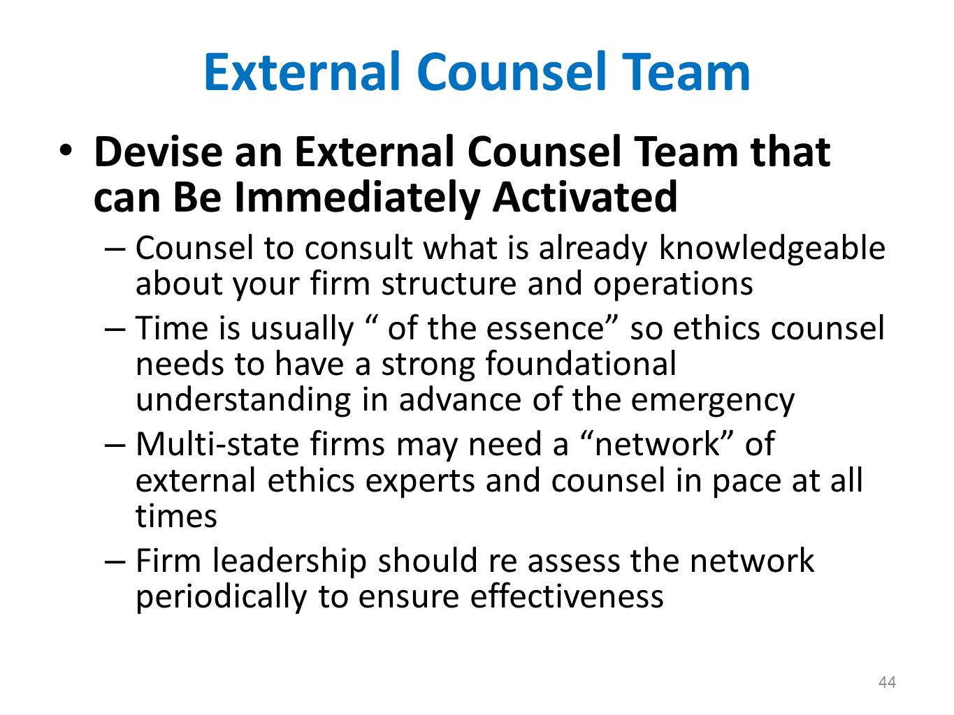 External Counsel Team Devise an External Counsel Team that can Be Immediately Activated – Counsel to consult what is already knowledgeable about your