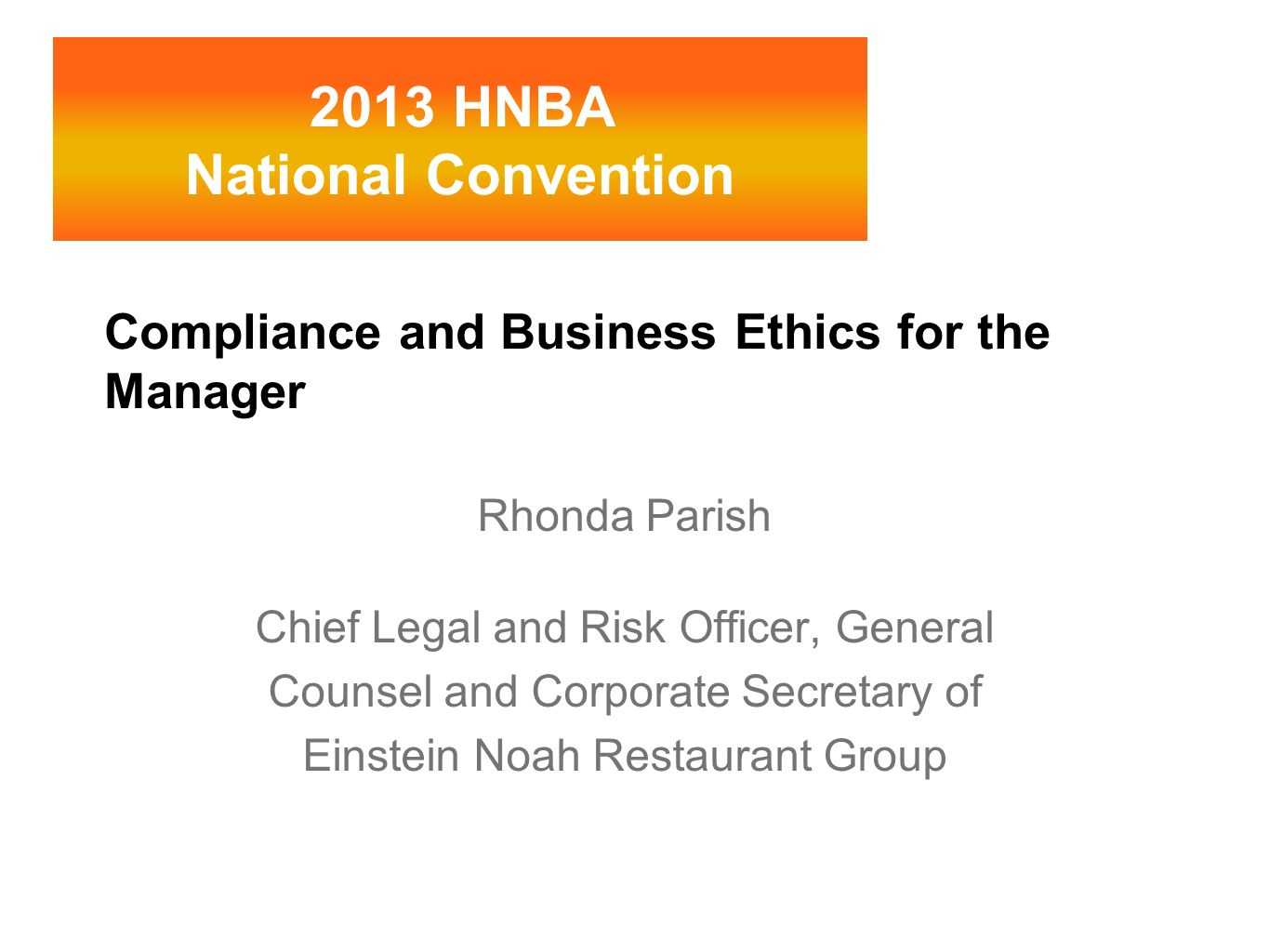 Compliance and Business Ethics for the Manager Rhonda Parish Chief Legal and Risk Officer, General Counsel and Corporate Secretary of Einstein Noah Re