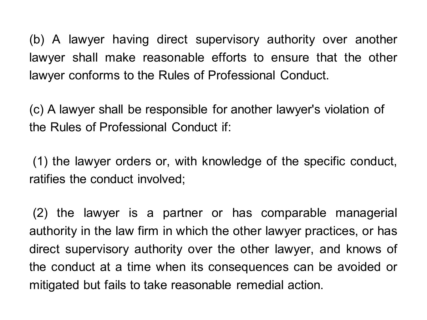(b) A lawyer having direct supervisory authority over another lawyer shall make reasonable efforts to ensure that the other lawyer conforms to the Rul