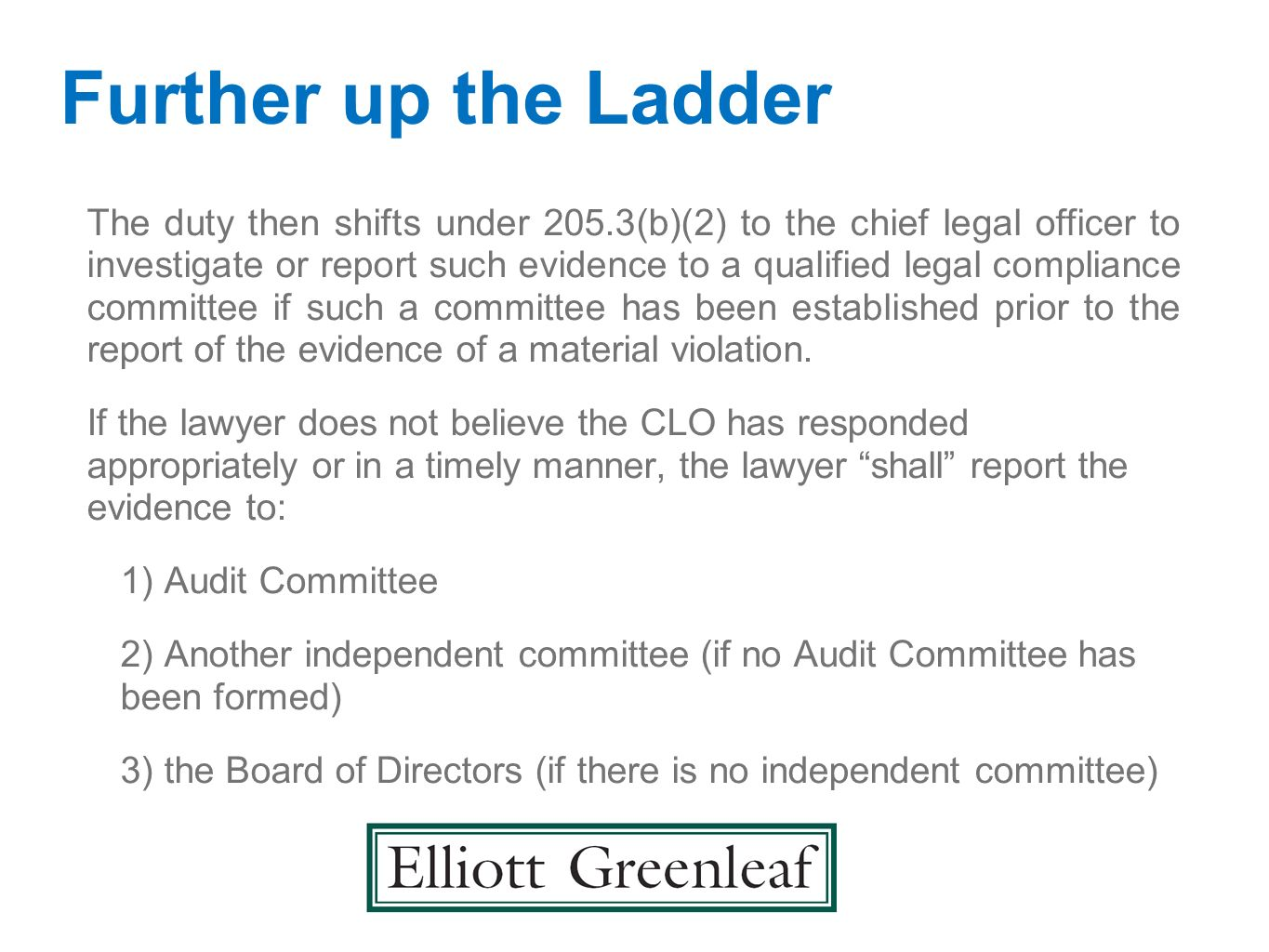 Further up the Ladder The duty then shifts under 205.3(b)(2) to the chief legal officer to investigate or report such evidence to a qualified legal co