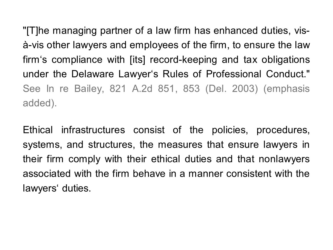 [T]he managing partner of a law firm has enhanced duties, vis- à-vis other lawyers and employees of the firm, to ensure the law firms compliance with [its] record-keeping and tax obligations under the Delaware Lawyers Rules of Professional Conduct. See In re Bailey, 821 A.2d 851, 853 (Del.