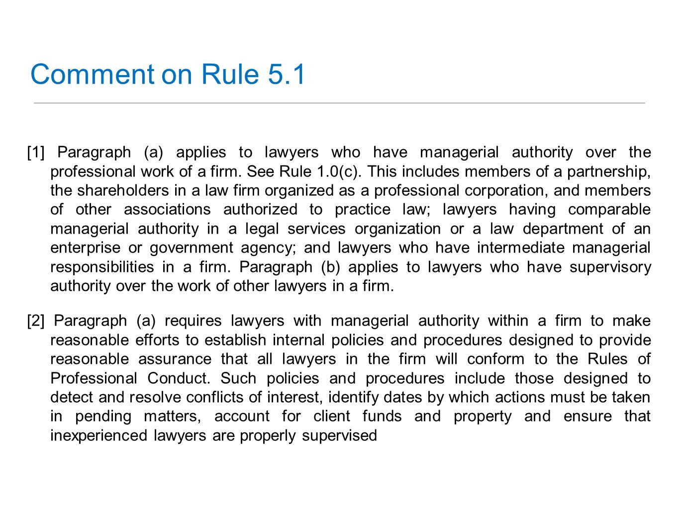 Comment on Rule 5.1 [1] Paragraph (a) applies to lawyers who have managerial authority over the professional work of a firm. See Rule 1.0(c). This inc