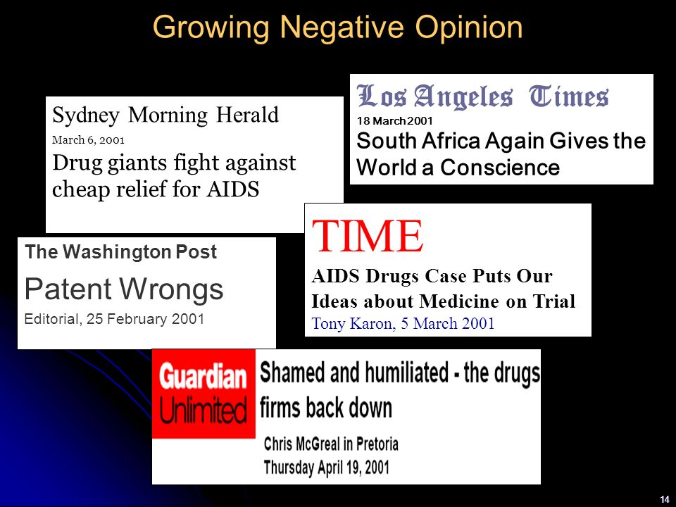 14 Growing Negative Opinion Sydney Morning Herald March 6, 2001 Drug giants fight against cheap relief for AIDS Los Angeles Times 18 March 2001 South