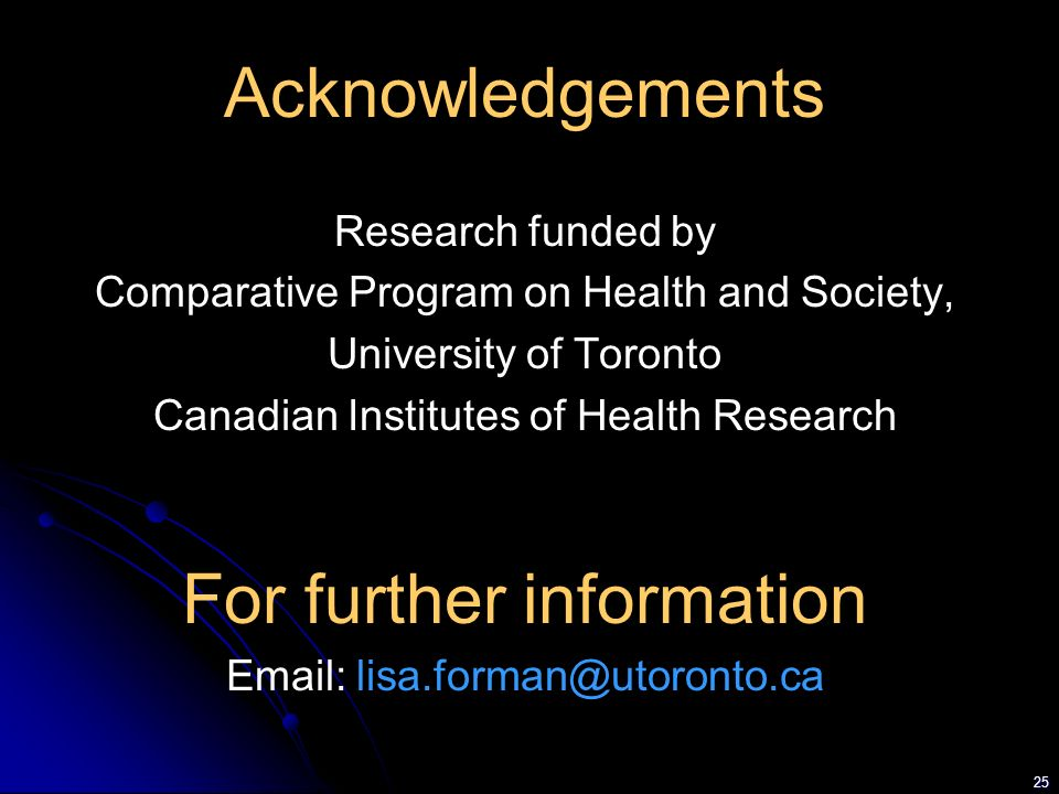 25 Acknowledgements Research funded by Comparative Program on Health and Society, University of Toronto Canadian Institutes of Health Research For fur