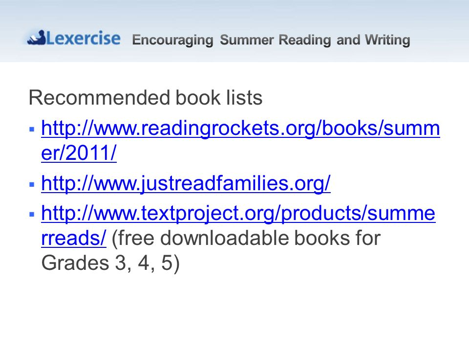 Recommended book lists http://www.readingrockets.org/books/summ er/2011/ http://www.readingrockets.org/books/summ er/2011/ http://www.justreadfamilies
