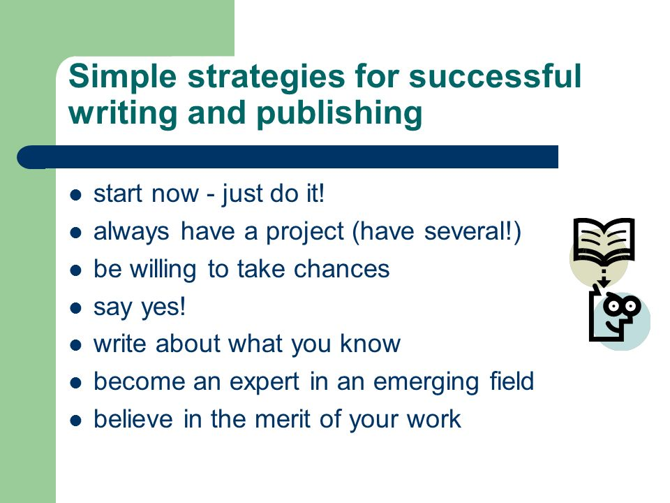 Simple strategies for successful writing and publishing start now - just do it.