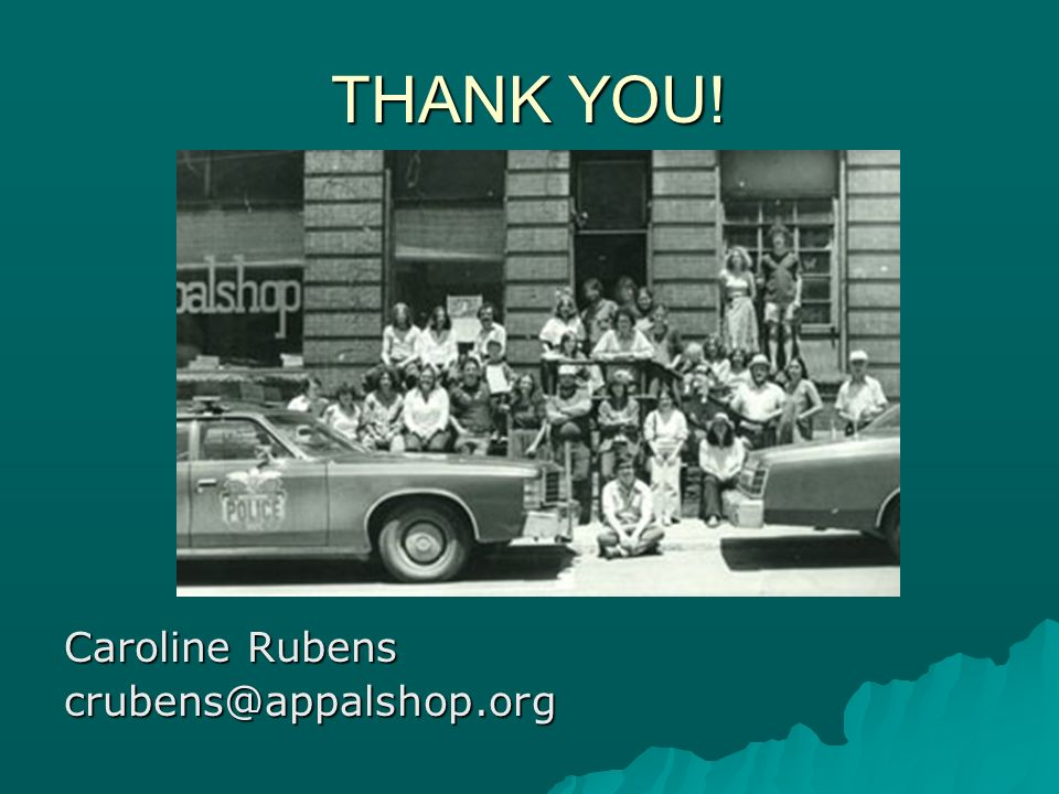 THANK YOU! Caroline Rubens crubens@appalshop.org