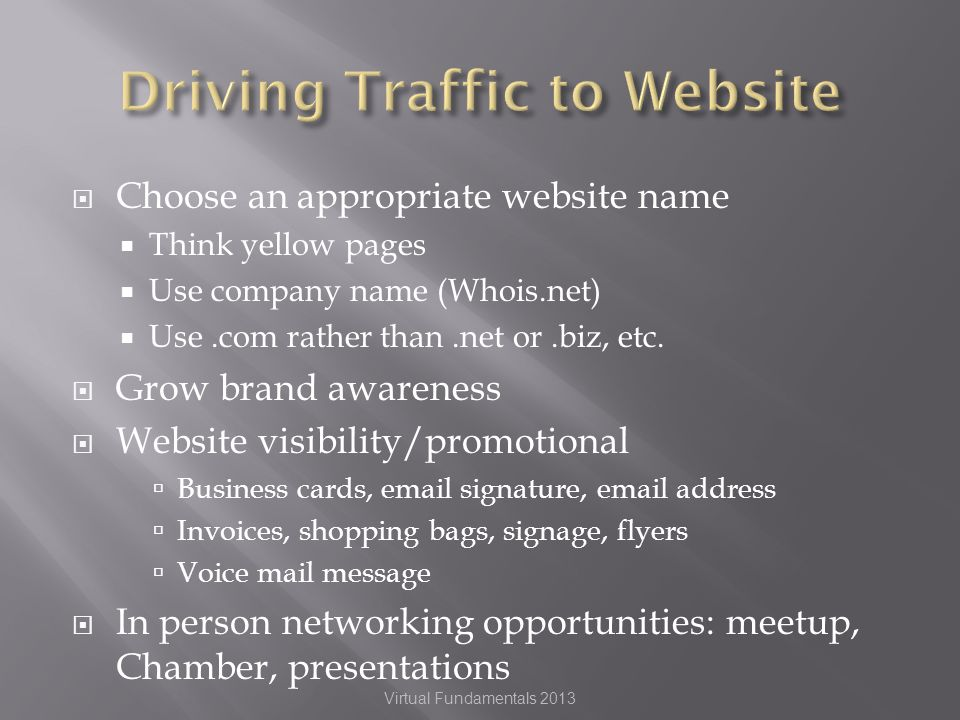 Choose an appropriate website name Think yellow pages Use company name (Whois.net) Use.com rather than.net or.biz, etc.