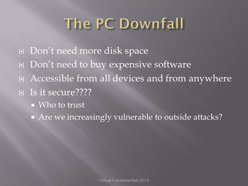 Dont need more disk space Dont need to buy expensive software Accessible from all devices and from anywhere Is it secure .