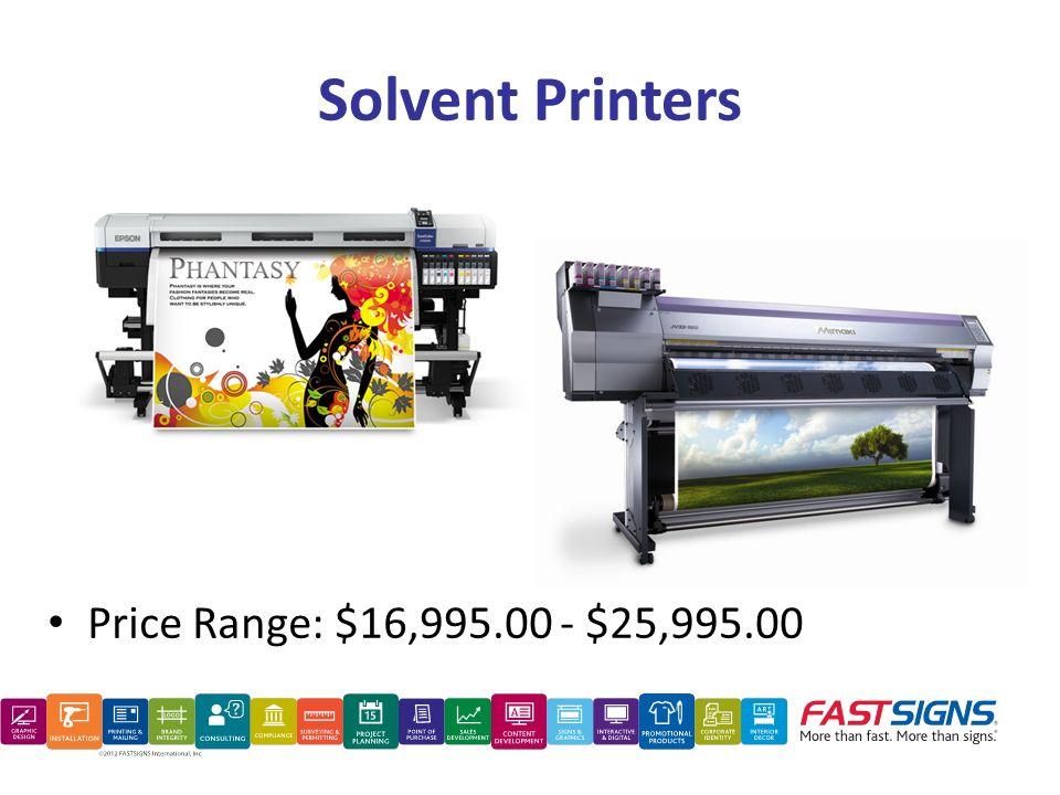 Solvent Printers Price Range: $16,995.00 - $25,995.00