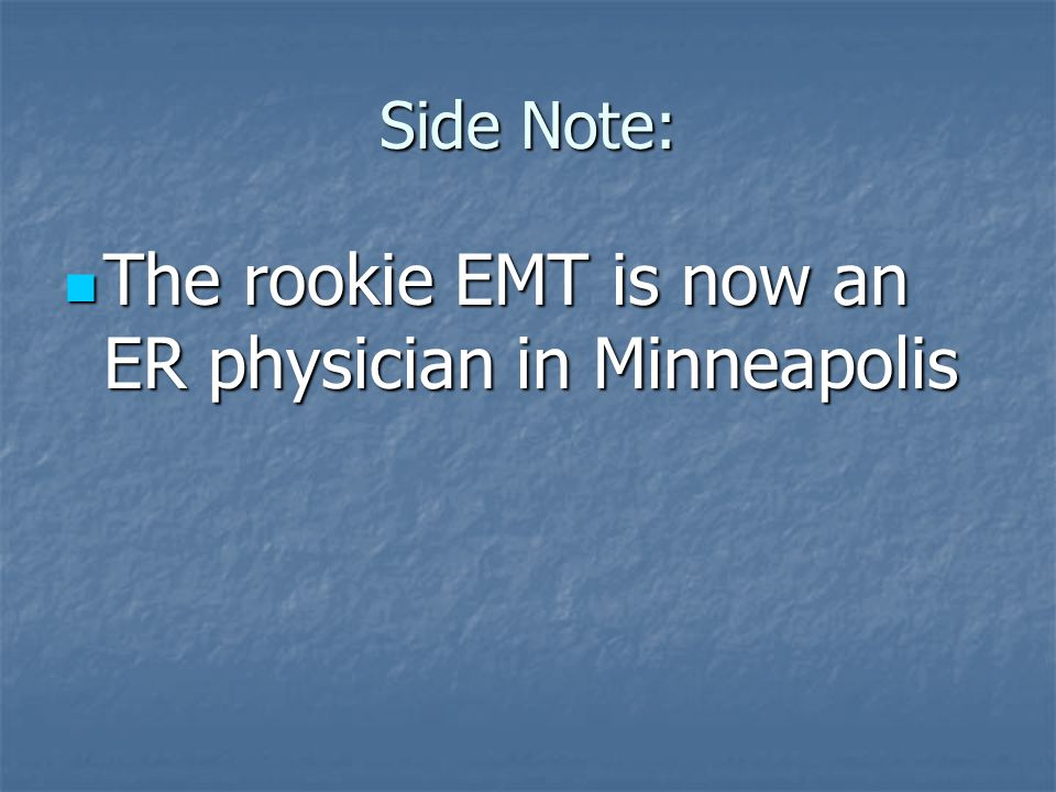 Side Note: The rookie EMT is now an ER physician in Minneapolis The rookie EMT is now an ER physician in Minneapolis