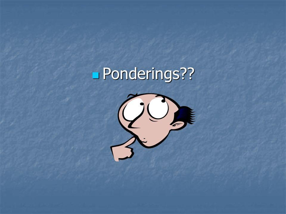 Ponderings?? Ponderings??