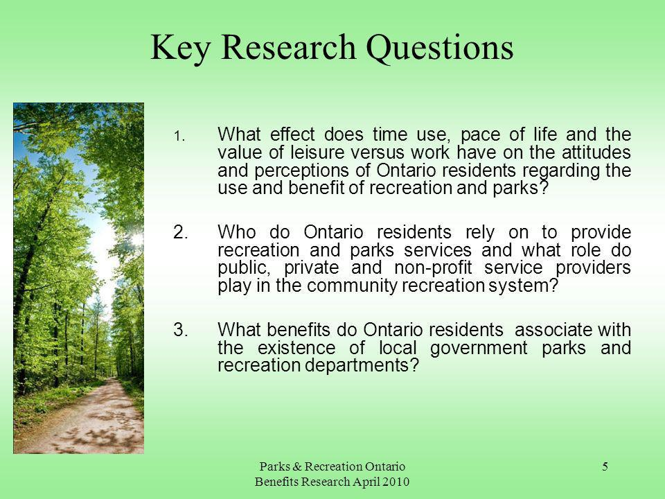 Parks & Recreation Ontario Benefits Research April 2010 5 Key Research Questions 1.