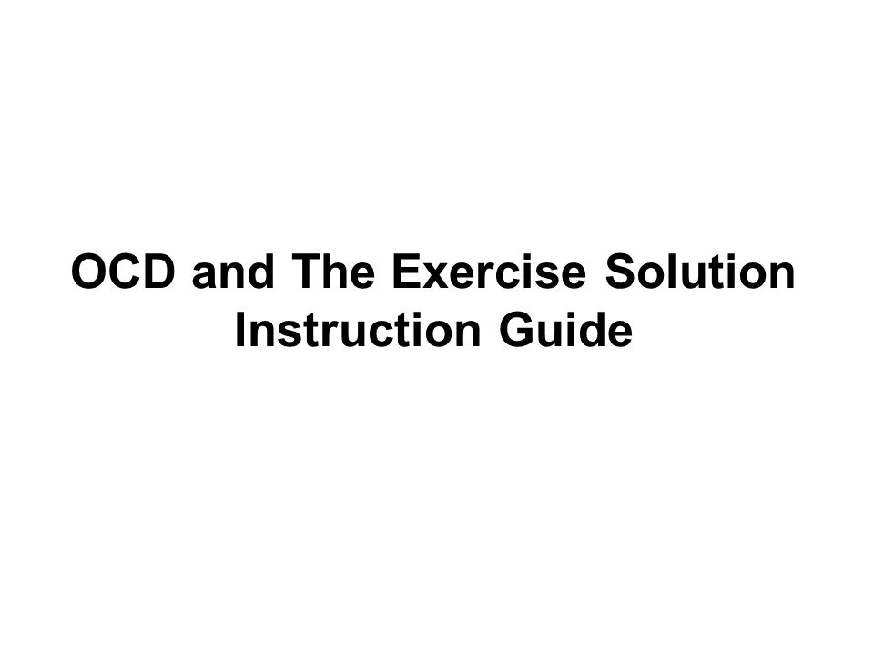 OCD and The Exercise Solution Instruction Guide