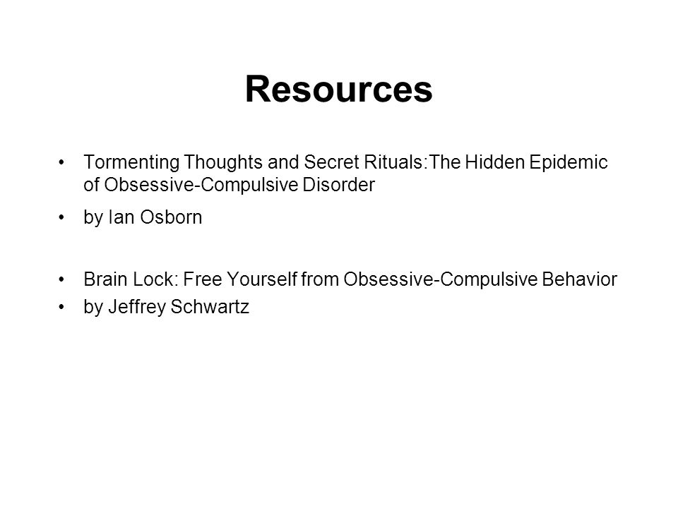 Resources Tormenting Thoughts and Secret Rituals:The Hidden Epidemic of Obsessive-Compu lsive Disorder by Ian Osborn Brain Lock: Free Yourself from Ob