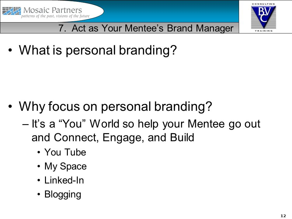 12 7. Act as Your Mentees Brand Manager What is personal branding.