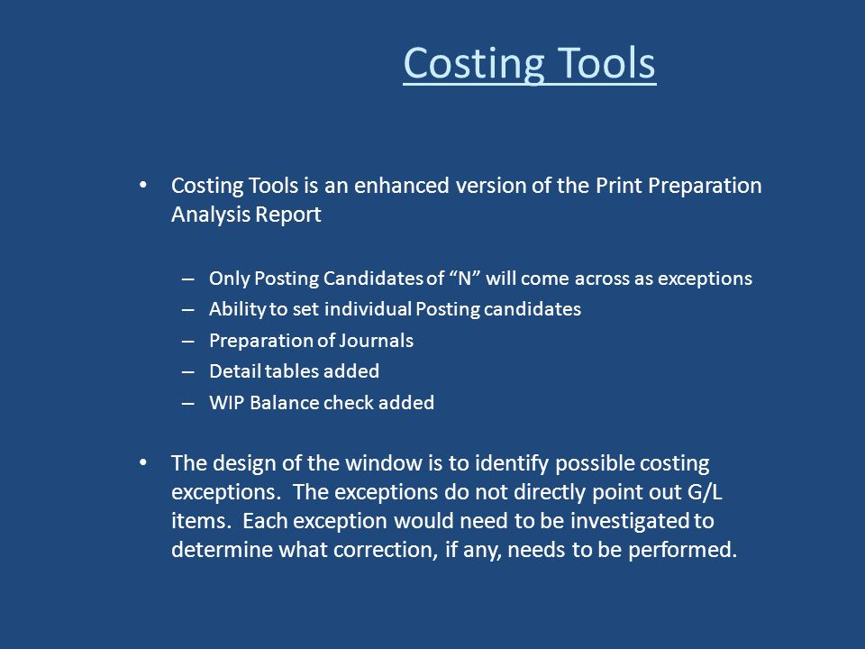 Costing Tools is an enhanced version of the Print Preparation Analysis Report – Only Posting Candidates of N will come across as exceptions – Ability
