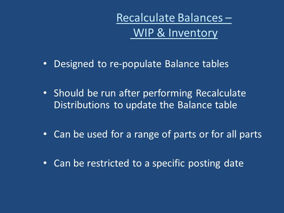 Designed to re-populate Balance tables Should be run after performing Recalculate Distributions to update the Balance table Can be used for a range of