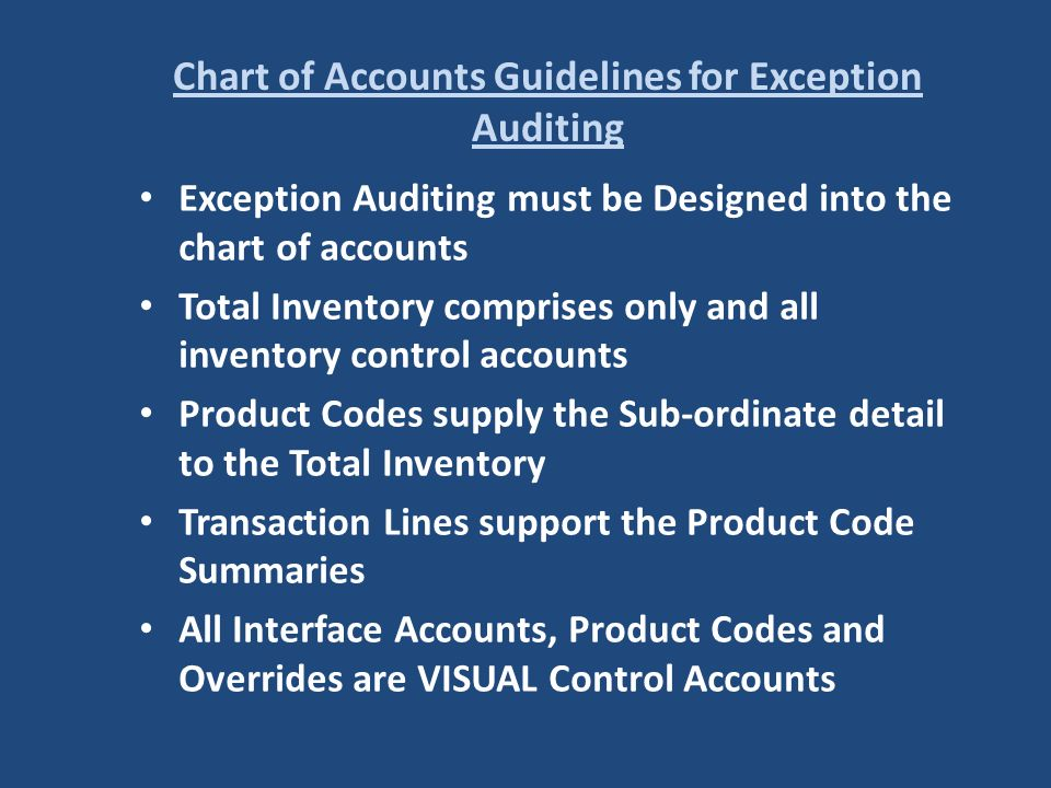 Chart of Accounts Guidelines for Exception Auditing Exception Auditing must be Designed into the chart of accounts Total Inventory comprises only and