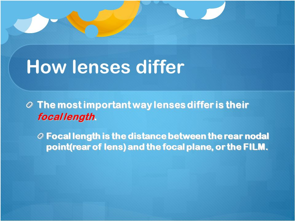 How lenses differ The most important way lenses differ is their focal length.