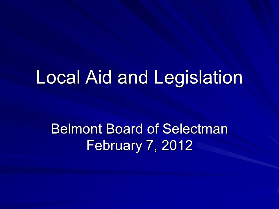 Local Aid and Legislation Belmont Board of Selectman February 7, 2012