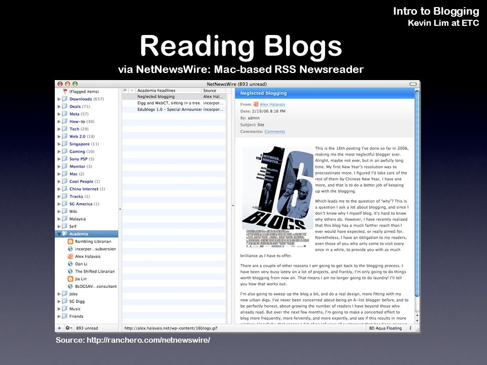 Intro to Blogging Kevin Lim at ETC Reading Blogs via NetNewsWire: Mac-based RSS Newsreader Source: http://ranchero.com/netnewswire/