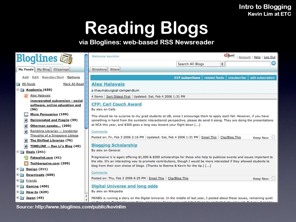 Intro to Blogging Kevin Lim at ETC Reading Blogs via Bloglines: web-based RSS Newsreader Source: http://www.bloglines.com/public/kevinlim