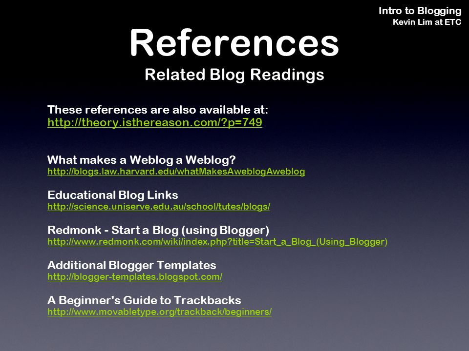 Intro to Blogging Kevin Lim at ETC These references are also available at: http://theory.isthereason.com/?p=749 What makes a Weblog a Weblog.