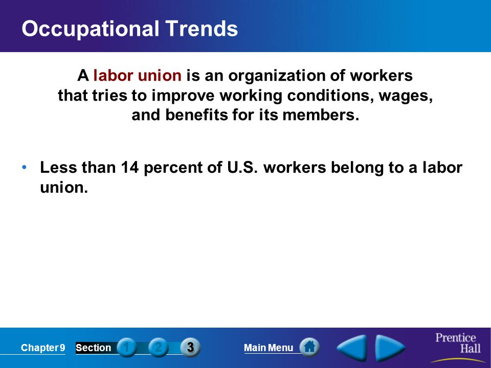 Chapter 9SectionMain Menu A labor union is an organization of workers that tries to improve working conditions, wages, and benefits for its members. O
