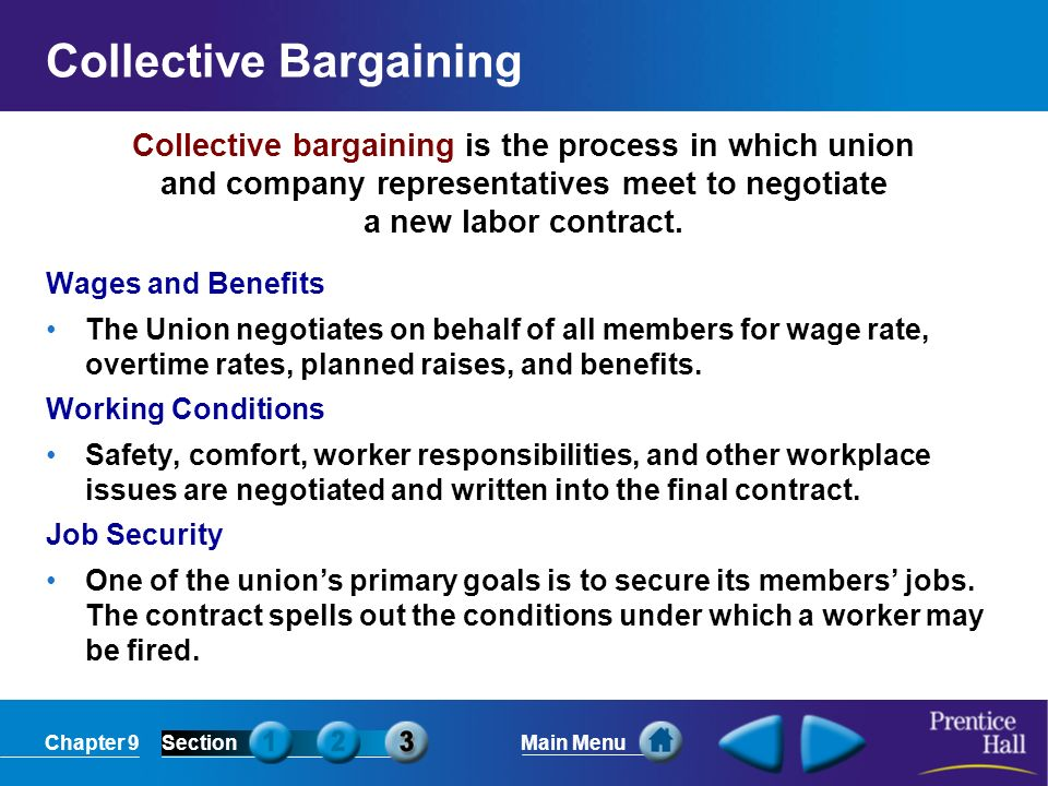 Chapter 9SectionMain Menu Collective bargaining is the process in which union and company representatives meet to negotiate a new labor contract. Coll
