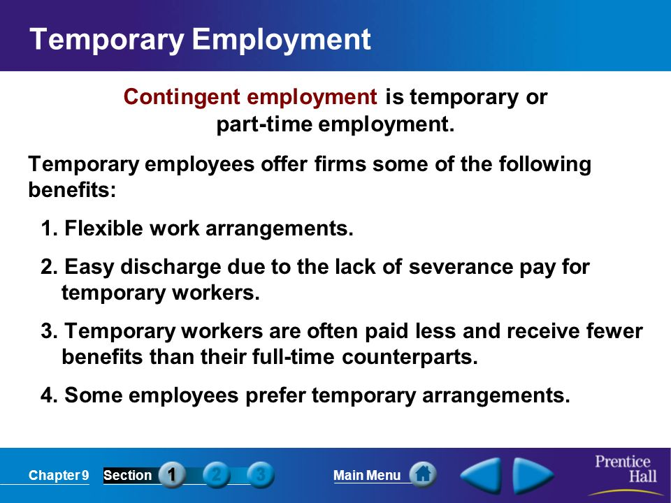 Chapter 9SectionMain Menu Contingent employment is temporary or part-time employment. Temporary Employment Temporary employees offer firms some of the