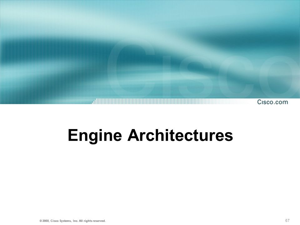 67 © 2001, Cisco Systems, Inc. All rights reserved. © 2002, Cisco Systems, Inc. All rights reserved. Engine Architectures