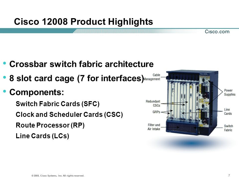 © 2001, Cisco Systems, Inc. All rights reserved. 7 7 © 2002, Cisco Systems, Inc. All rights reserved. 7 Cisco 12008 Product Highlights Crossbar switch