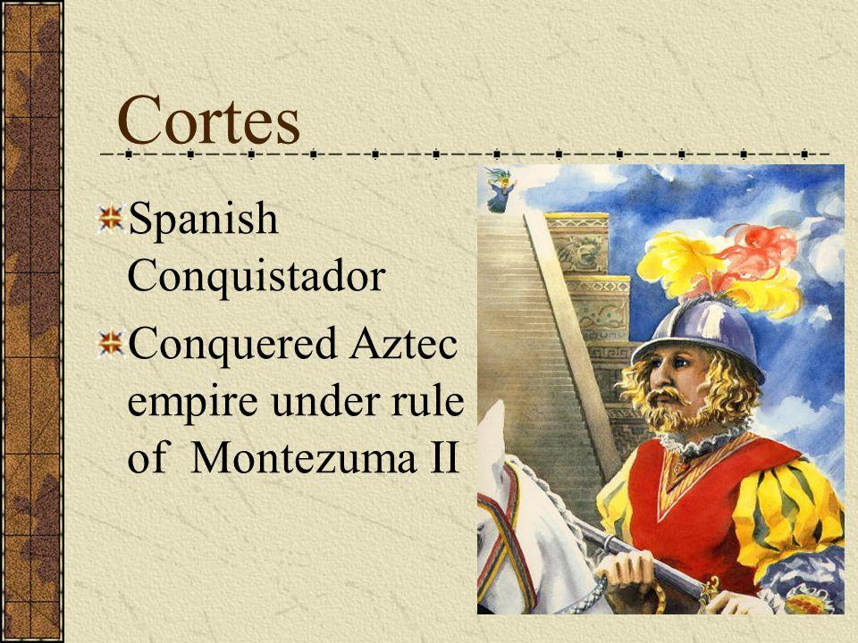 Cortes Spanish Conquistador Conquered Aztec empire under rule of Montezuma II