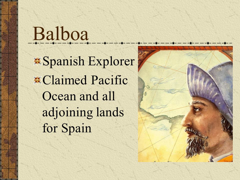 Balboa Spanish Explorer Claimed Pacific Ocean and all adjoining lands for Spain