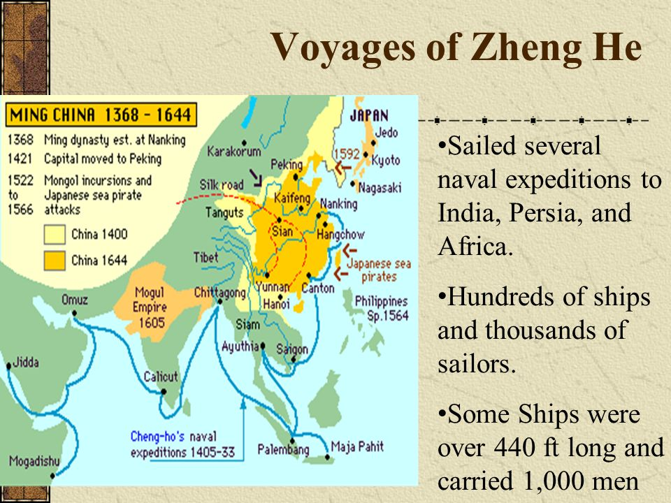 Voyages of Zheng He Sailed several naval expeditions to India, Persia, and Africa. Hundreds of ships and thousands of sailors. Some Ships were over 44