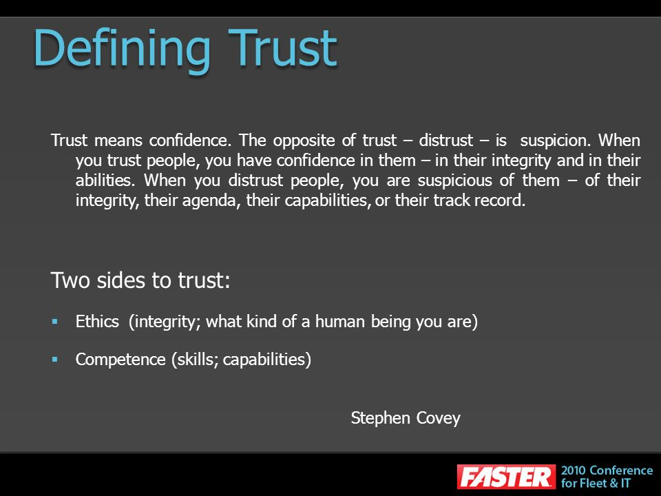 Defining Trust Trust means confidence. The opposite of trust – distrust – is suspicion.