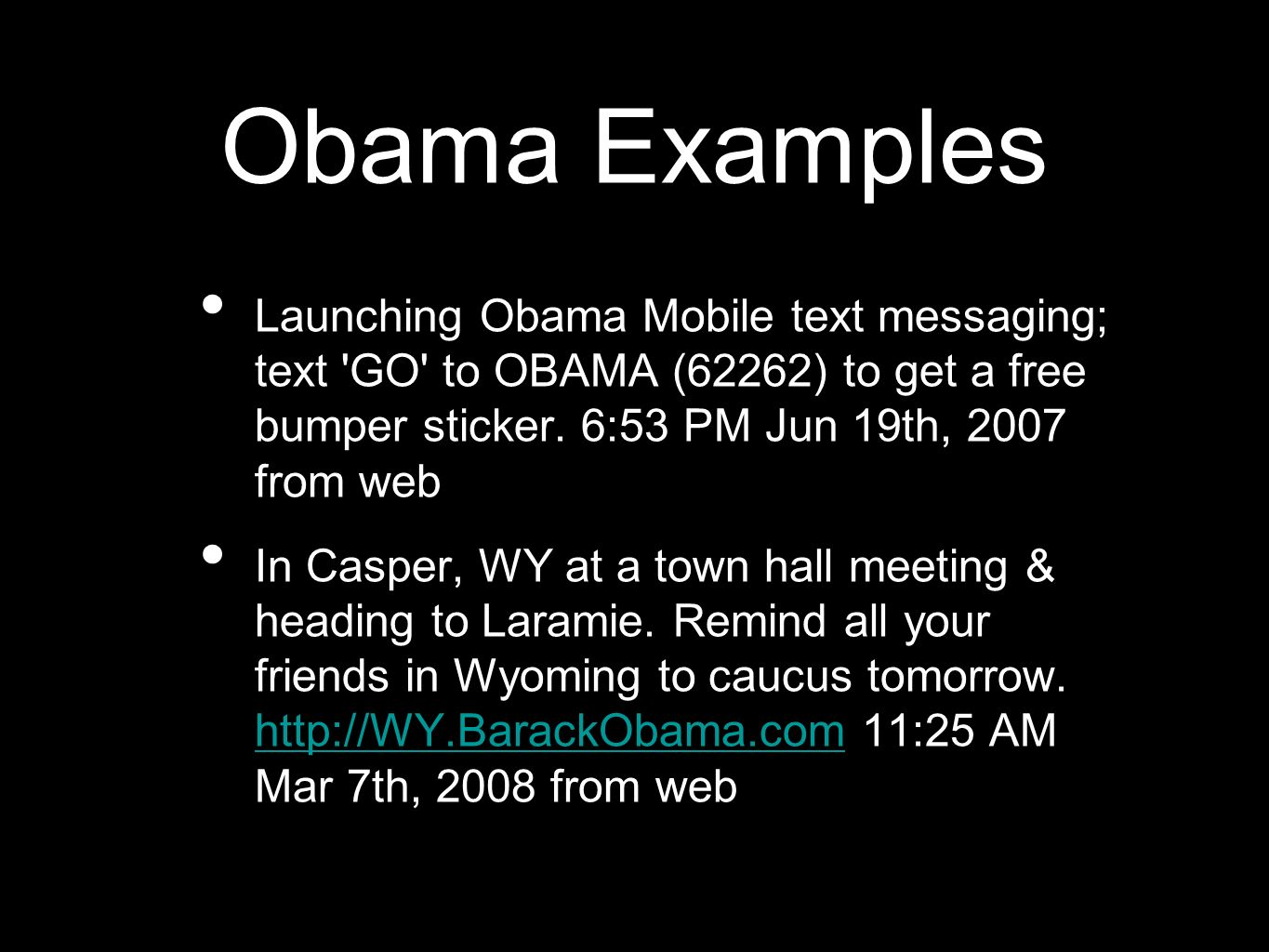 Obama Examples Launching Obama Mobile text messaging; text GO to OBAMA (62262) to get a free bumper sticker.