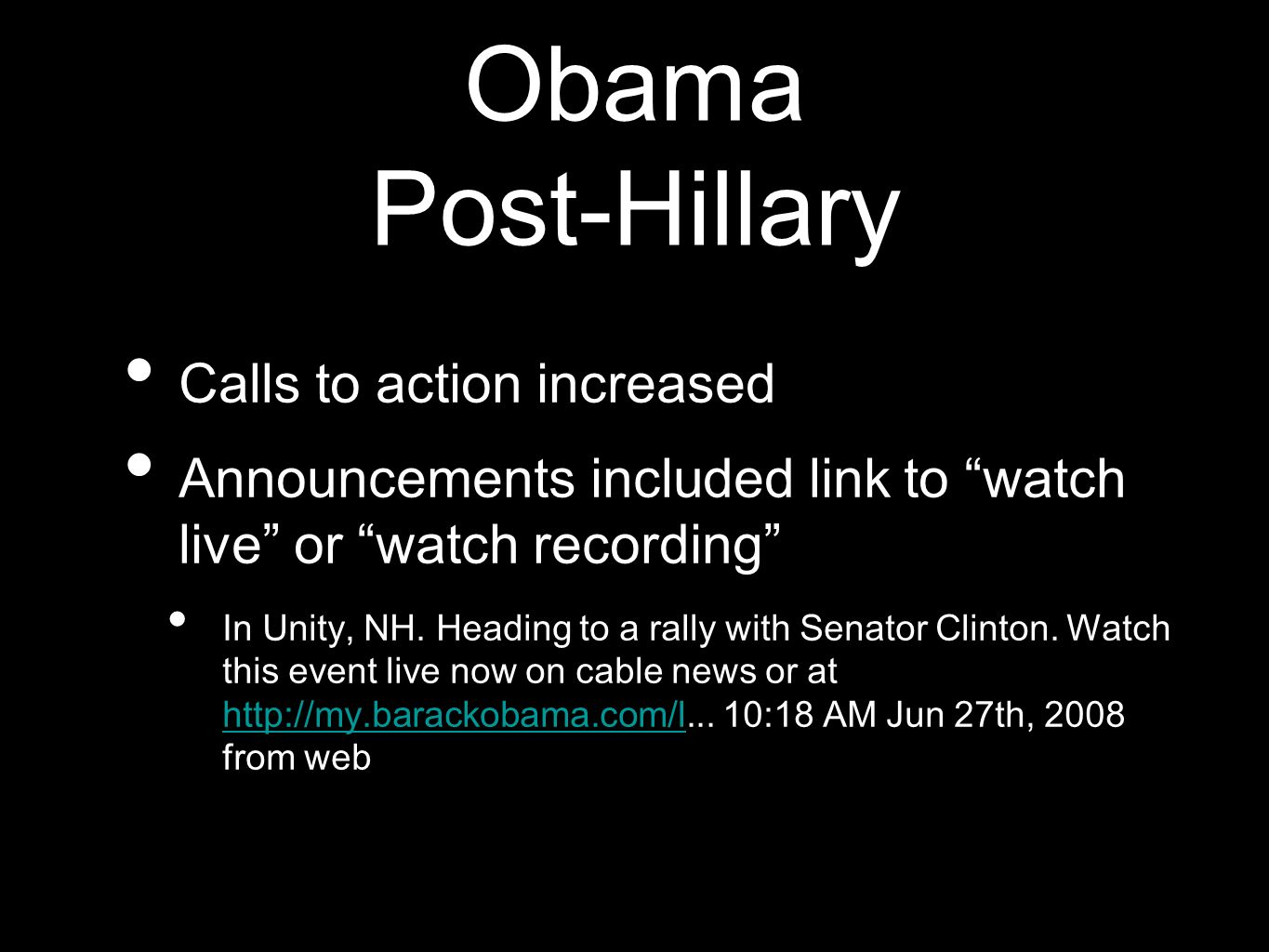 Obama Post-Hillary Calls to action increased Announcements included link to watch live or watch recording In Unity, NH.