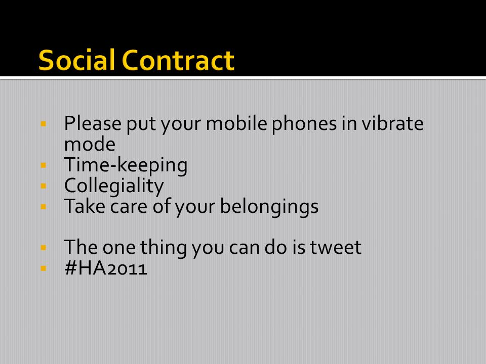 Please put your mobile phones in vibrate mode Time-keeping Collegiality Take care of your belongings The one thing you can do is tweet #HA2011