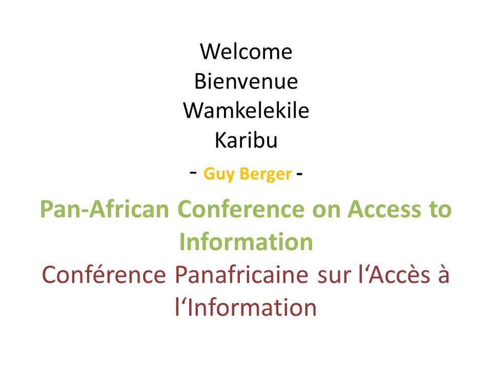 Welcome Bienvenue Wamkelekile Karibu - Guy Berger - Pan-African Conference on Access to Information Conférence Panafricaine sur lAccès à lInformation
