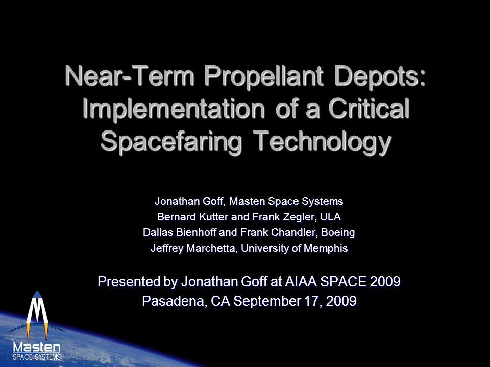 Near-Term Propellant Depots: Implementation of a Critical Spacefaring Technology Jonathan Goff, Masten Space Systems Bernard Kutter and Frank Zegler,