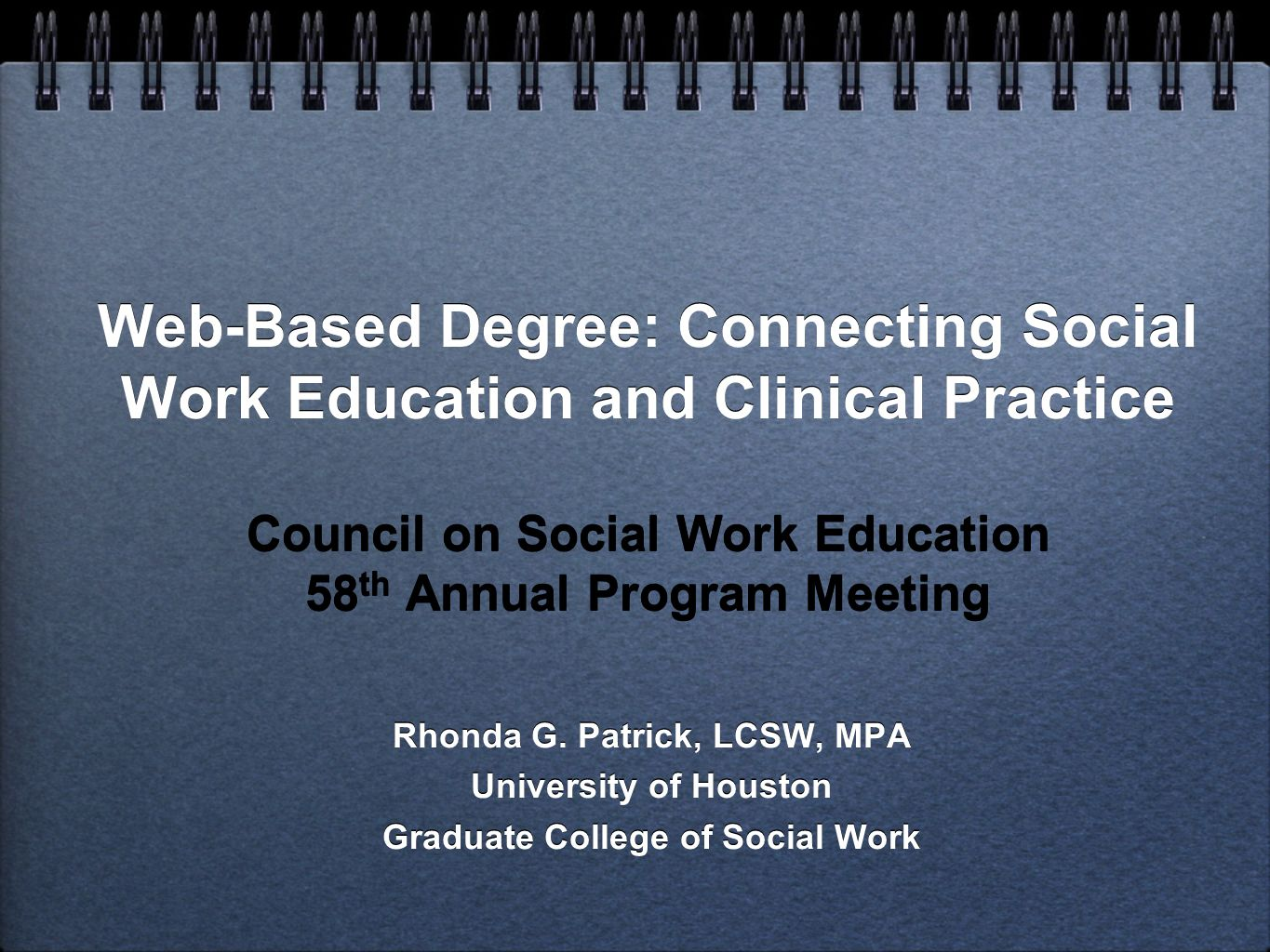 Web-Based Degree: Connecting Social Work Education and Clinical Practice Council on Social Work Education 58 th Annual Program Meeting Rhonda G.