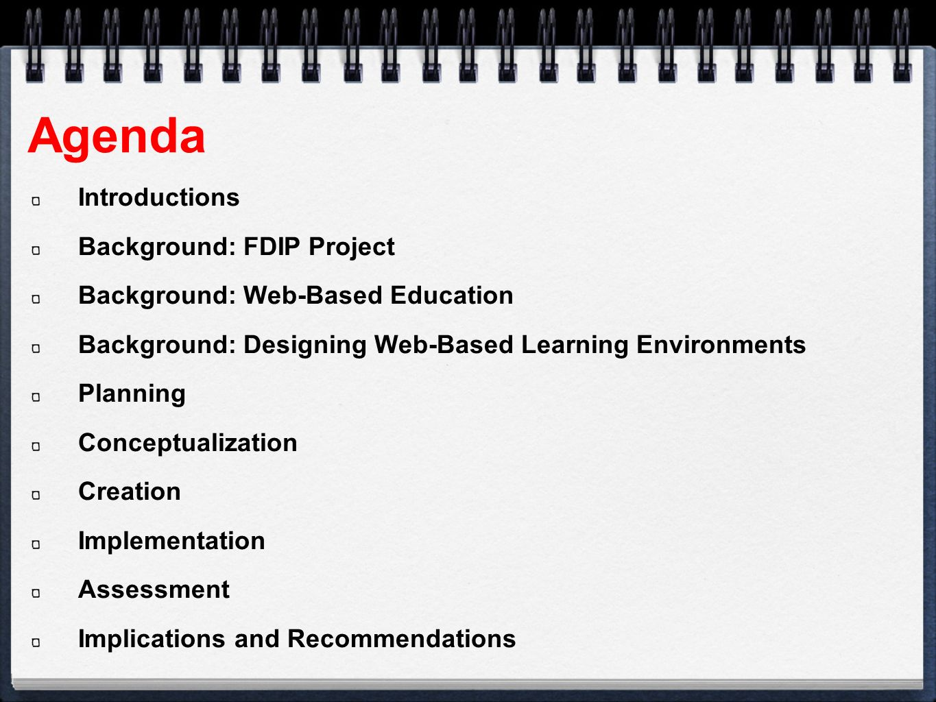 Agenda Introductions Background: FDIP Project Background: Web-Based Education Background: Designing Web-Based Learning Environments Planning Conceptualization Creation Implementation Assessment Implications and Recommendations